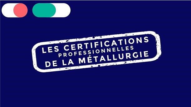 Les certifications professionnelles de la métallurgie.